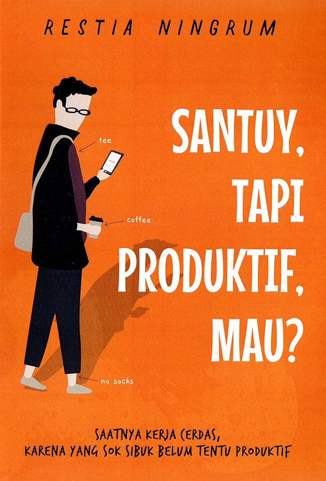 Santuy, Tapi Produktif, Mau? : Saatnya Kerja Cerdas karena yang Sok Sibuk Belum Tentu Produktif