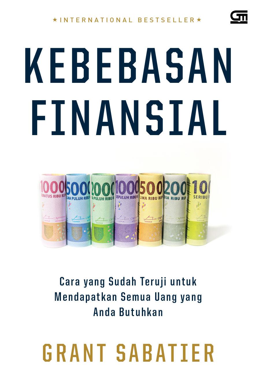 Kebebasan Finansial: Cara yang Sudah Teruji untuk Mendapatkan Semua Uang yang Anda Butuhkan