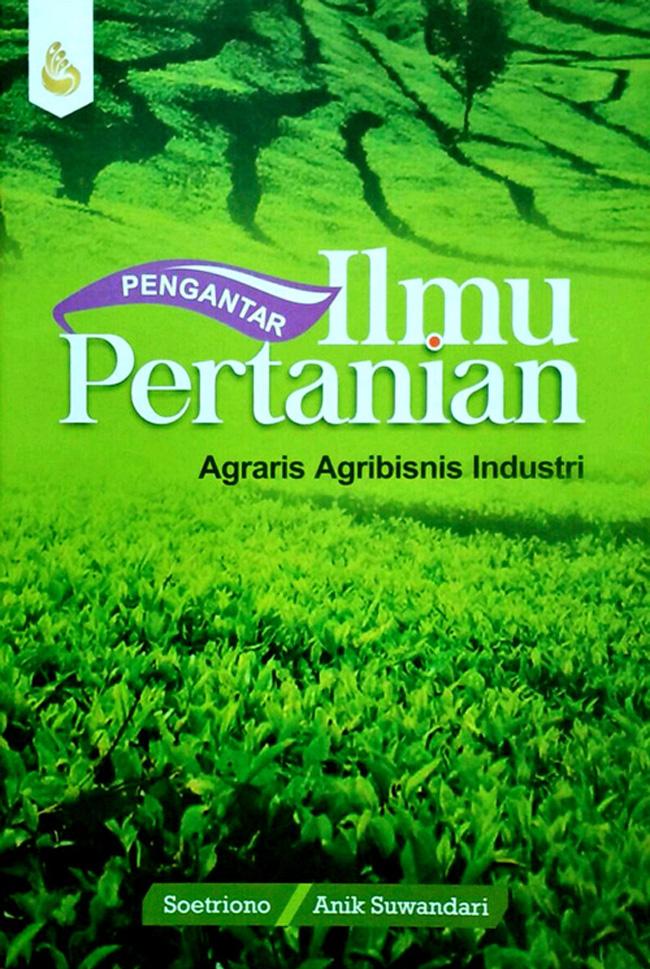 Pengantar Ilmu Pertanian Agraris Agribisnis Industri
