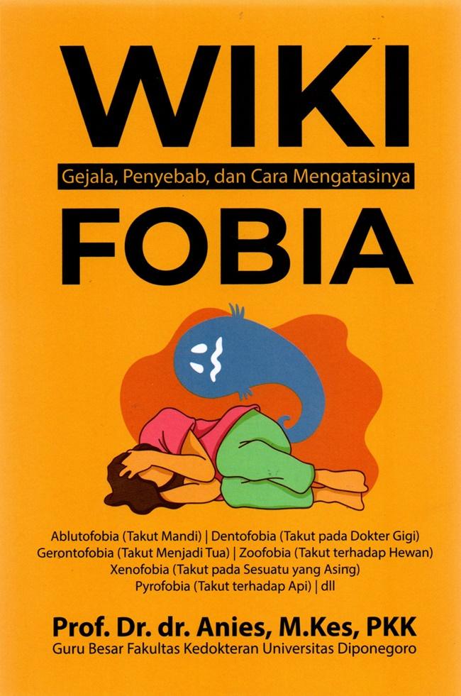 Wiki Fobia: Gejala, Penyebab, dan Cara Mengatasinya