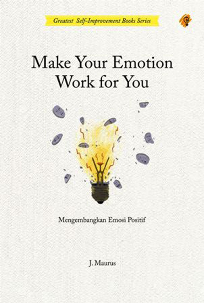 Make Your Emotion Work For You: Mengembangkan Emosi Positif