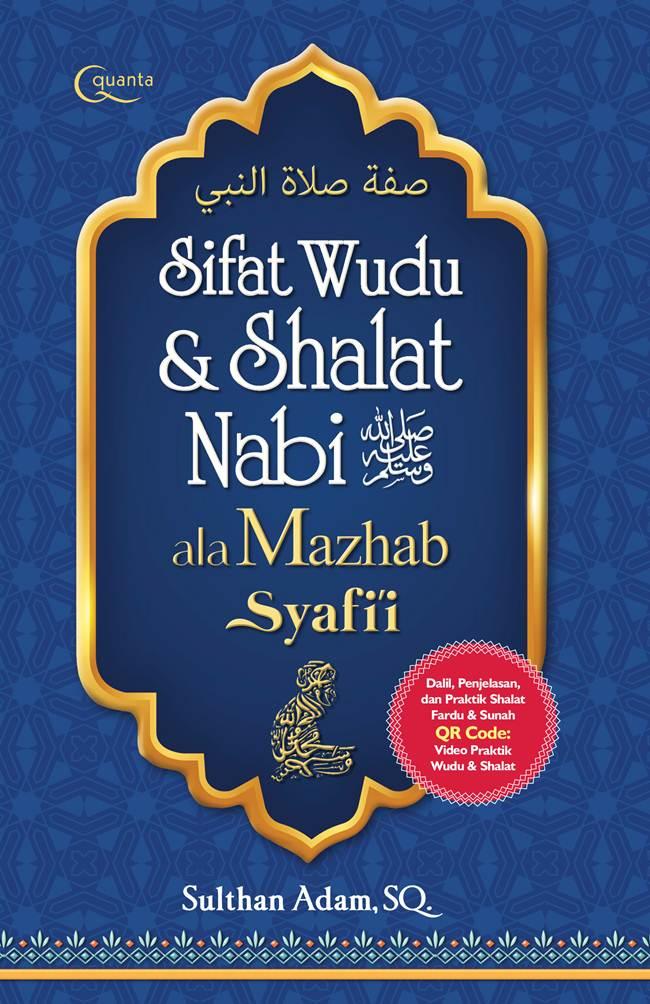 Sifat Wudu dan Shalat Nabi Ala Mazhab Syafi`I