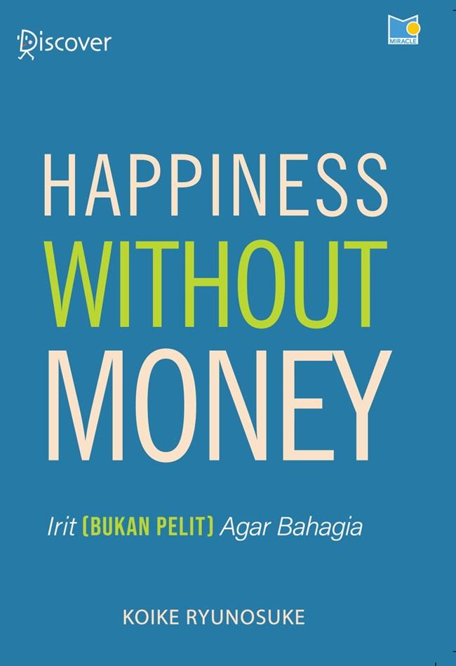 Happiness Without Money: Hidup Irit (Bukan Pelit) Agar Bahagia