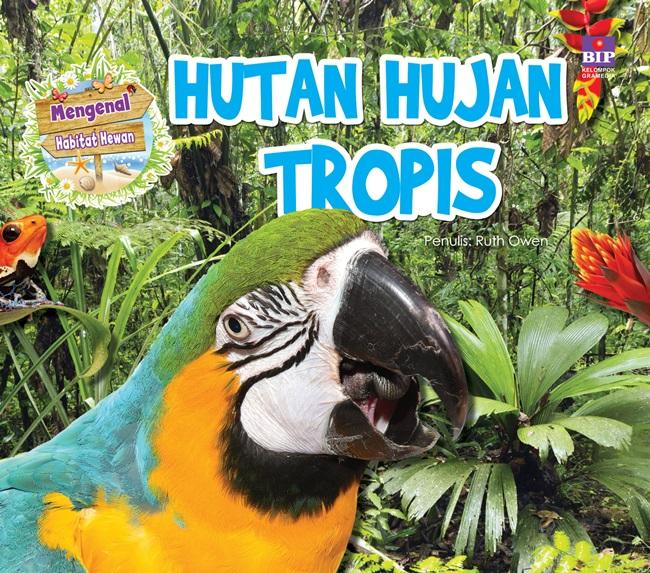 Seri Mengenal Habitat Hewan : Hutan Hujan Tropis