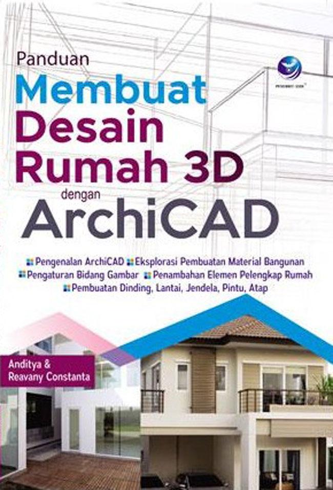 Panduan Membuat Desain Rumah 3D Dengan Archicad