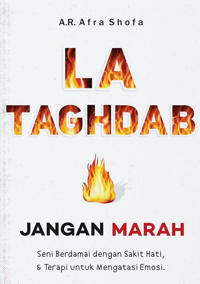 La Taghdab (Jangan Marah): Seni Berdamai dengan Sakit Hati & Terapi untuk Mengatasi Emosi