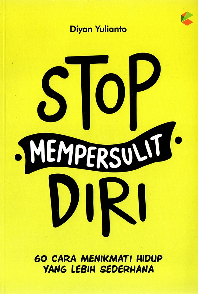 Stop Mempersulit Diri